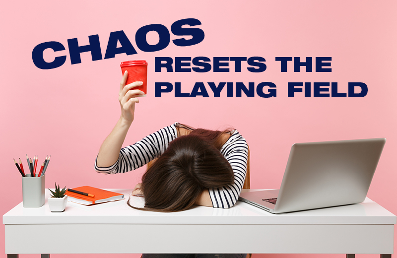Chaos Resets the Playing Field