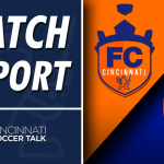 Match Report: FC Cincinnati 1 vs. Miami FC 0 – US Open Cup