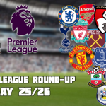 Premier League Round-Up: Matchday 25/26
