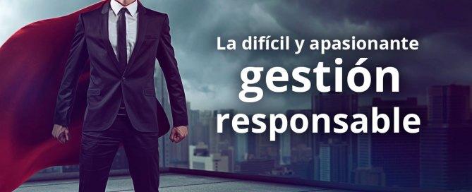 La difícil y apasionante gestión responsable