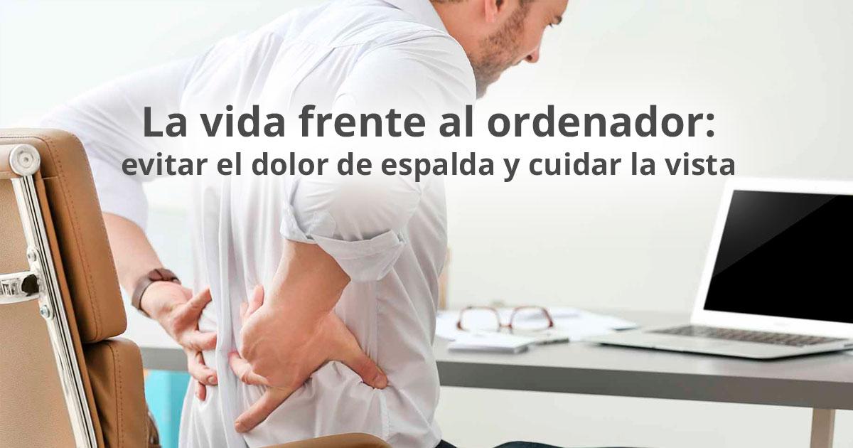 Evitar dolor de espalda y cuidar la vista