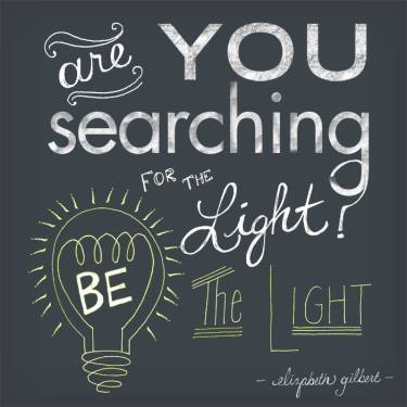 Be the light Elizabeth Gilbert