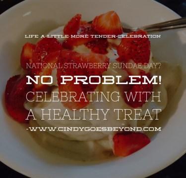 National Strawberry Sundae Day? No Problem!