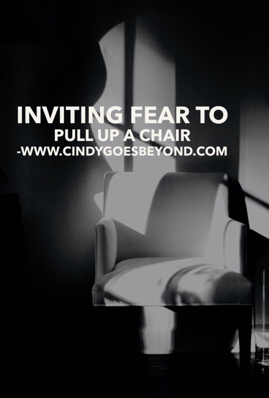 Inviting Fear to Pull Up a Chair