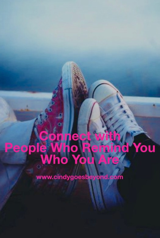 Connect With People Who Remind You Who You Are