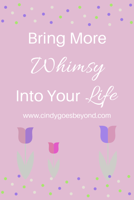 Bring More Whimsy Into Your Life