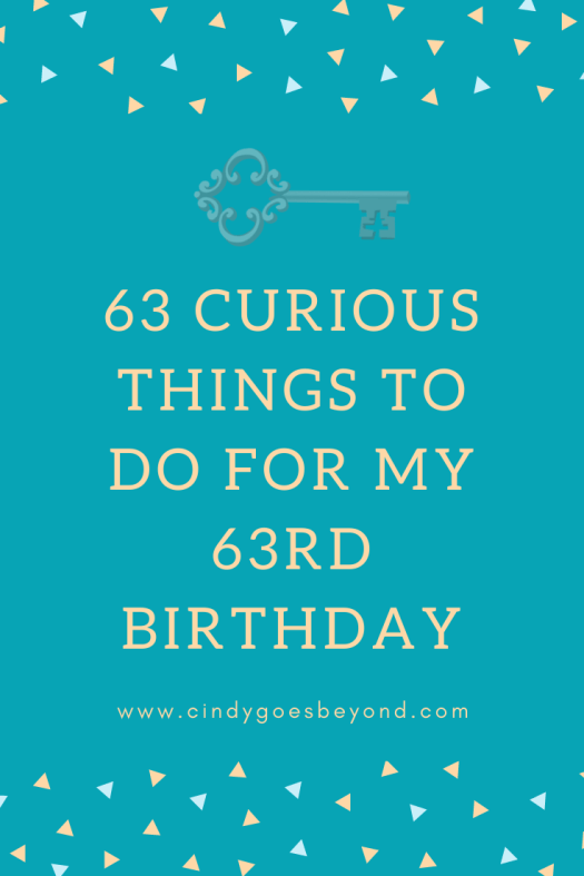 63 Curious Things for My 63rd Birthday
