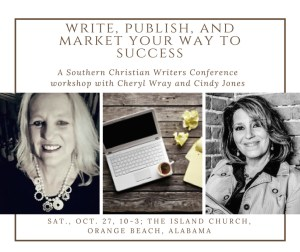 CINDY M JONES -WRITE, PUBLISH, MARKET - A SOUTHERN CHRISTIAN WRITERS CONFERENCE WORKSHOP