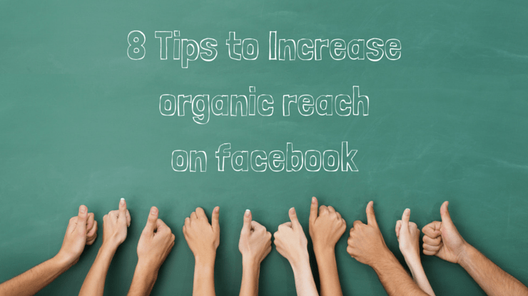 8 Tips to Get More Organic Reach on Facebook