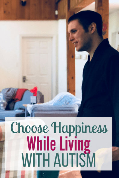 Choose Happiness While Living With Autism - Pinterest