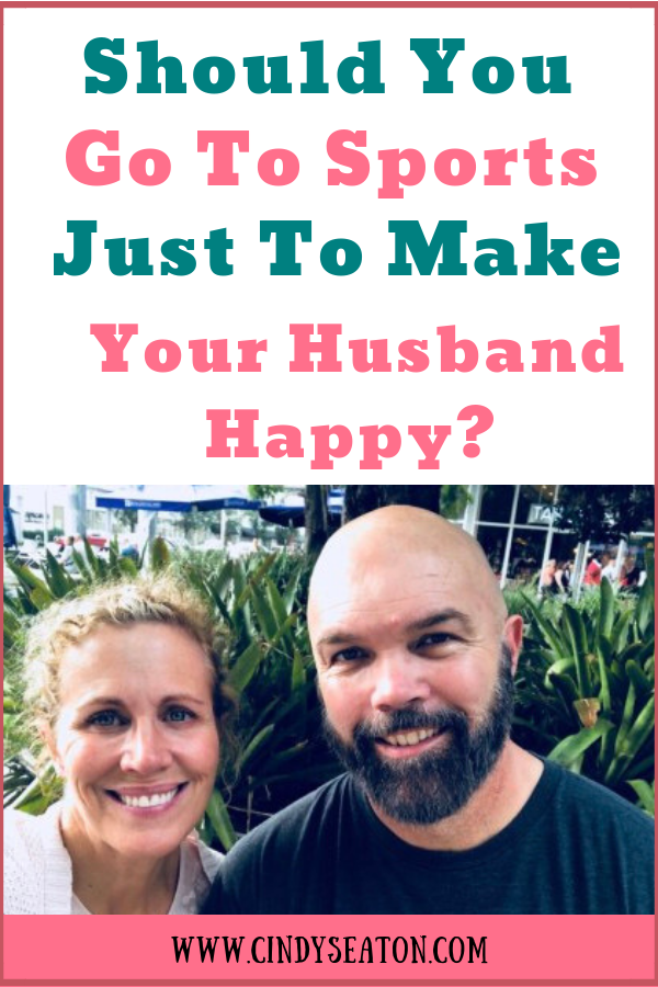 should you go to sports just to make your husband happy?