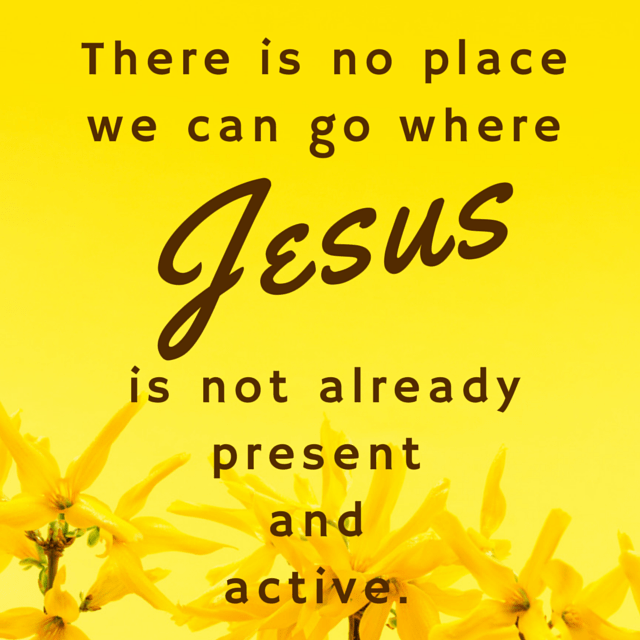 There is no place we can go where Jesus