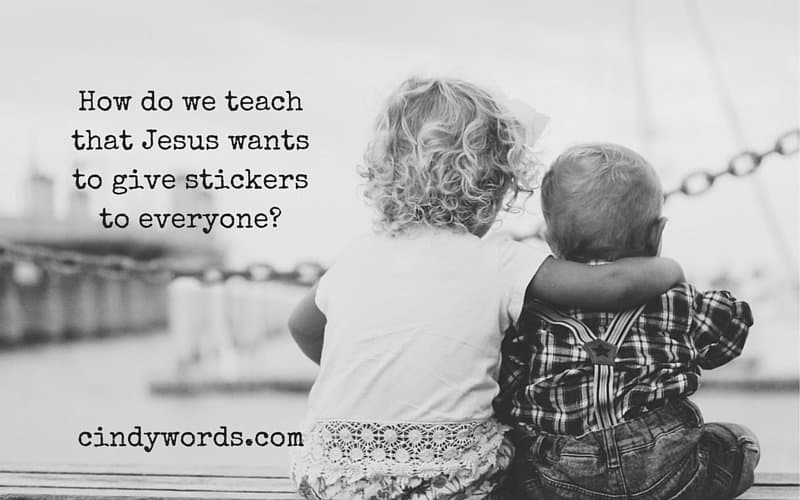 How do we teach that Jesus wants to give stickers to everyone?