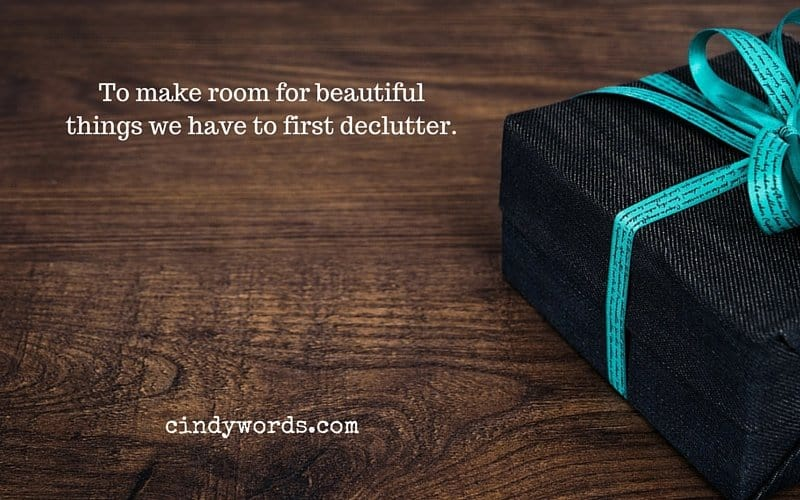 To make room for beautiful things we have to first declutter.