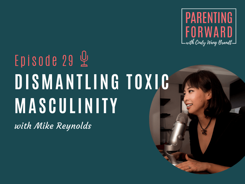 Episode 29: Dismantling Toxic Masculinity with Mike Reynolds