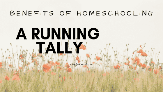 Benefits of Homeschooling: A Running Tally 1