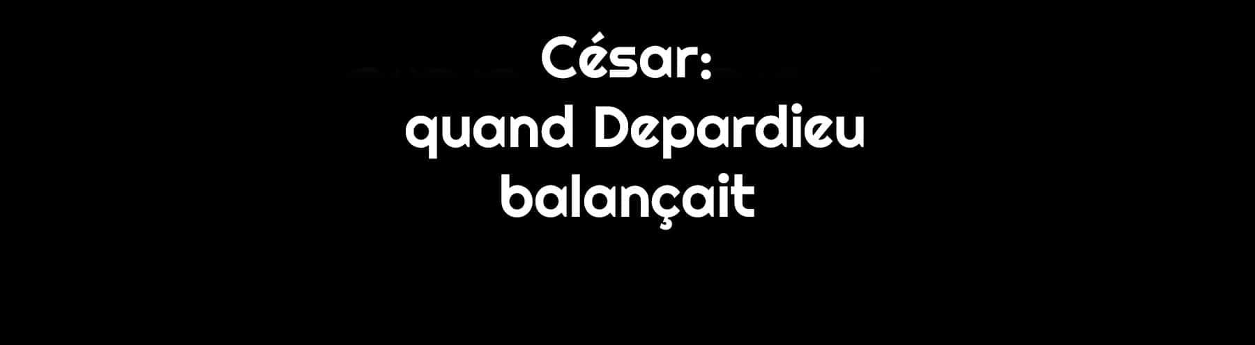César : la polémique Gérard Depardieu