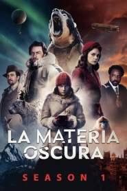 La Materia Oscura: Season 1