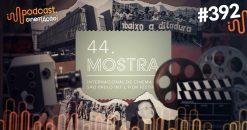 Podcast Cinem(ação) #392: 44ª Mostra de Cinema de São Paulo