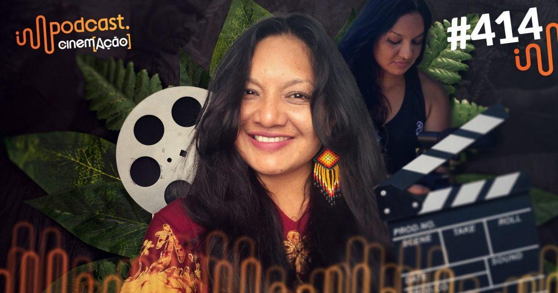 Podcast Cinem(ação) #414: Graciela Guarani - Vozes Indígenas no Cinema