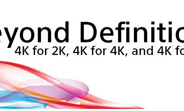 Beyond Definition 4K for 2K 4K for 4K 4K and beyond