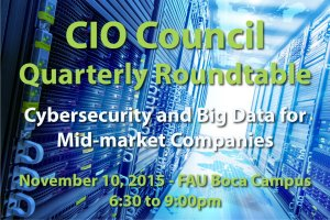 CIO Only Roundtable: Cybersecurity and Big Data for Mid-market Companies @ Florida Atlantic University | Boca Raton | Florida | United States