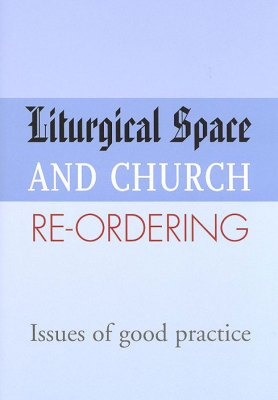 Liturgical Space and Church Re-Ordering