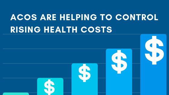 Accountable Care Organizations Are Helping To Control Rising Healthcare Costs Cipherhealth