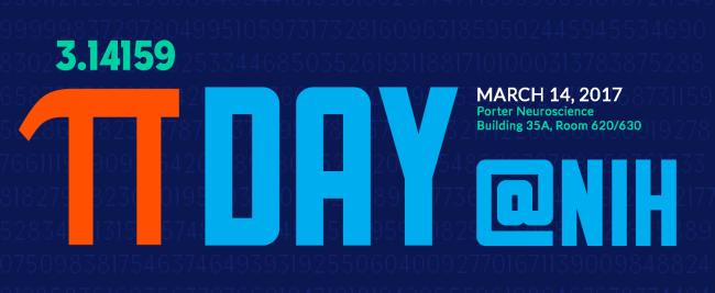 Pi Day @ NIH March 14, 2017 Porter Neuroscience Building 35A, Room 620/630, 3.14159
