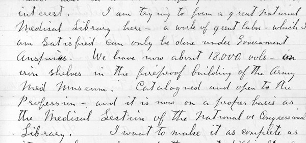 Handwritter: I am trying to form a great National Medical Library here - a work of great labor - which I am satisfied can only be done under Government.