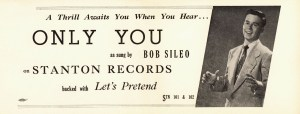 A thirll awaits you when you hear Only You as sung by Bob Sileo on Stanton Records backed with Let's Pretend.