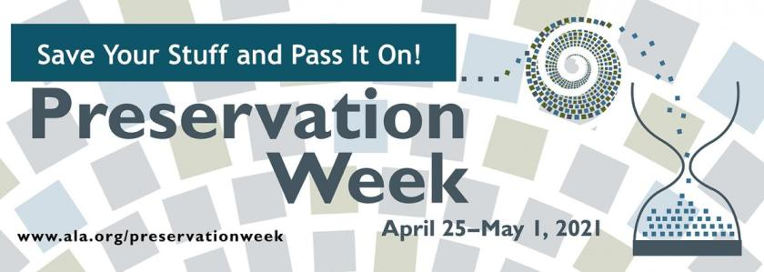 Save Your Stuff and Pass It On! Preservation week April 25-May 1, 2021.