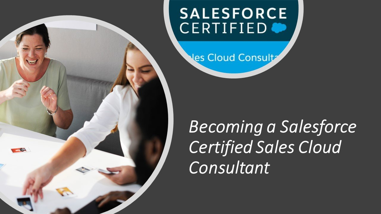 Becoming A Salesforce Certified Sales Cloud Consultant Cirrusd