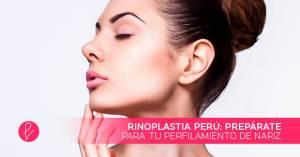 Rinoplastia Perú: prepárate para tu perfilamiento de nariz