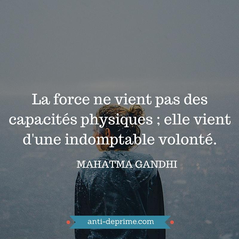 La force ne vient pas des capacités physiques ; elle vient d'une indomptable volonté.