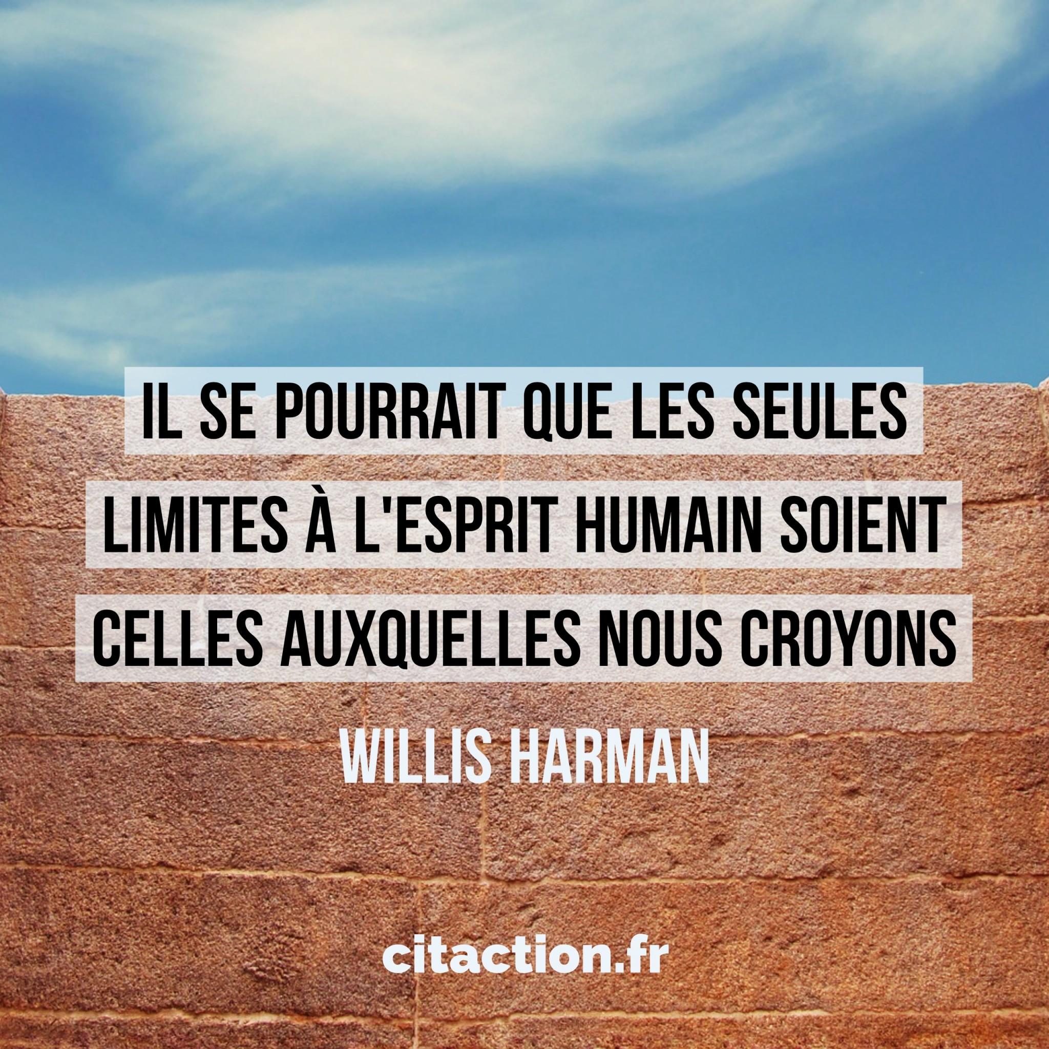 Il se pourrait que les seules limites à l'esprit humain soient celles auxquelles nous croyons