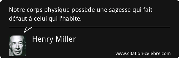 Citation Sagesse, Corps & Physique (Henry Miller - Phrase n°27991)