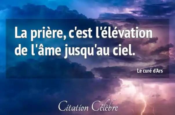 Citation Le curé d'Ars ame : La prière, c'est l'élévation de l'âme jusqu'au  ciel....