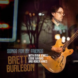 Brett Burleson - Songs For My Friends