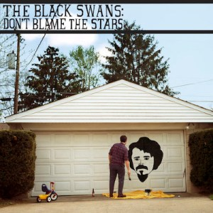The Black Swans - Don't Blame The Stars