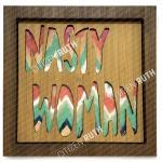Nasty Woman Light Bamboo Wall Art Citizen Ruth