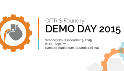 Join us for CITRIS Foundry Demo Day on Dec. 9, 2015