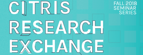 CITRIS Research Exchange Fall 2018
