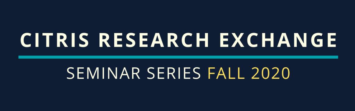 CITRIS Research Exchange Seminar Series Fall 2020