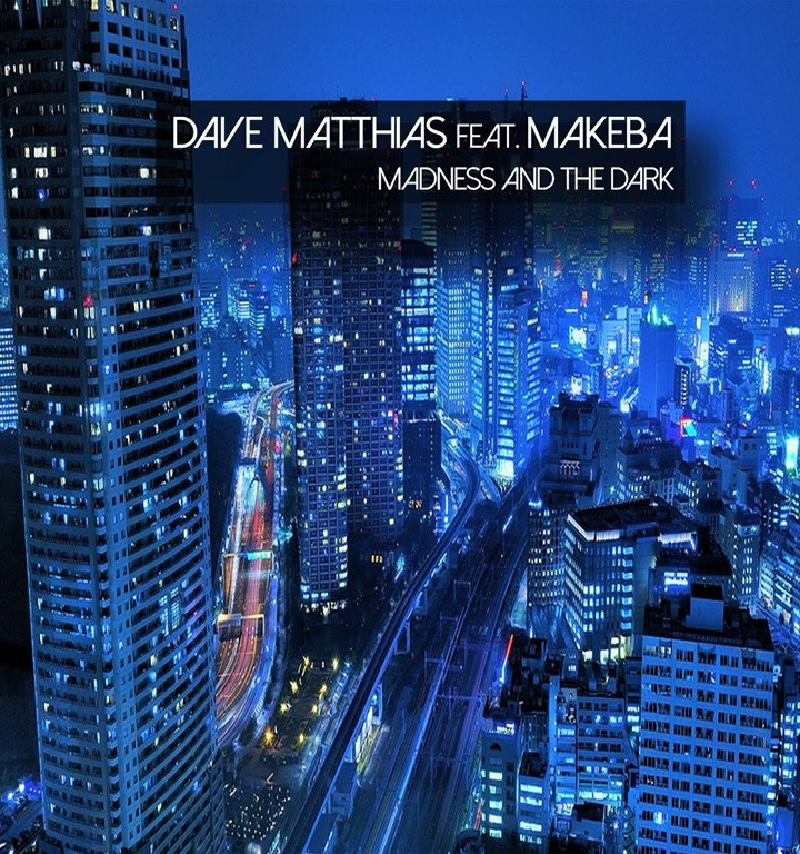 'Madness And The Dark' Sees Dave Matthias team up with Makeba, a Grammy-Nominated songwriter as they drop 'Madness And The Dark'