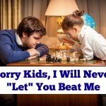 "I Never ""Let"" My Kids Win"