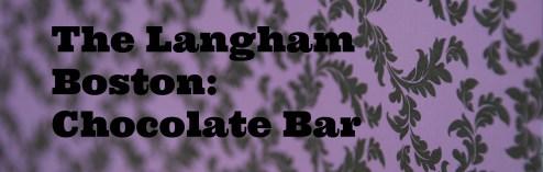 Chocolate Lovers Guide to Boston: The Langham Boston Chocolate Bar