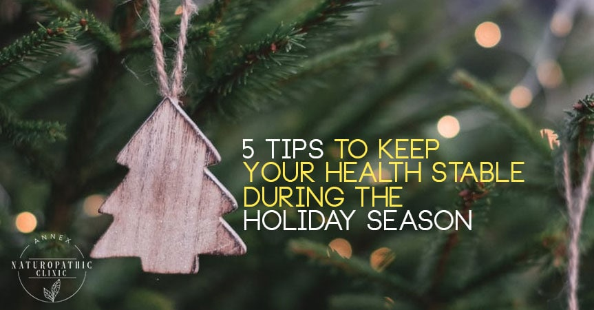Tips to stay healthy during the holidays | Annex Naturopathic Clinic | Toronto Naturopathic Doctors
