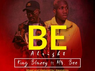 King Blazey ft. Mr Bee – Be Alright