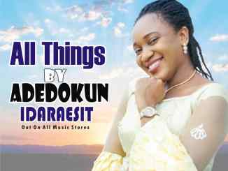 Adedokun Idaraesit – All Things